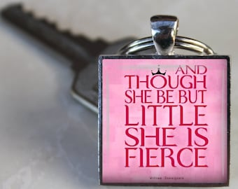 WILLIAM SHAKESPEARE QUOTE Be But Little She is Fierce Birthday Gift Keychain