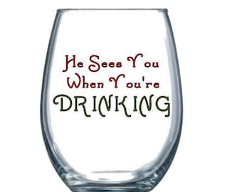 He Sees You When You're Drinking, Stemless Wine Glass, Christmas Wine Glass, Funny Wine Glass, Christmas Gift, Holiday Wine Glass,