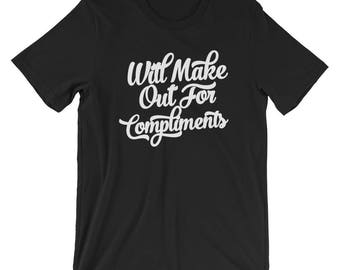 Will Make Out For Compliments T-Shirt