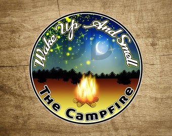 "Camping National Park Wake Up And Smell The Campfire Sticker Decal Vinyl 3.5"" x 3.5"""