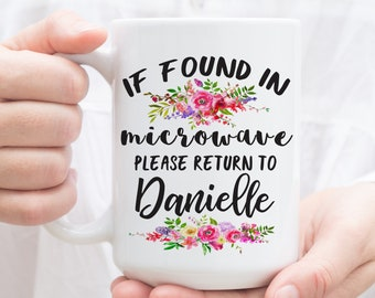 Funny Coffee Mug. If Found in Microwave, Please Return to CUSTOM NAME. Personalized Mug for birthday gift, mothers day.