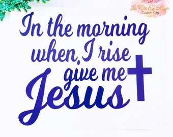 In The Morning When I Rise Give Me Jesus / Christian Decal / Hymn Decal / Faith Decal / Inspirational Sign DIY / Laptop Sticker / Spiritual
