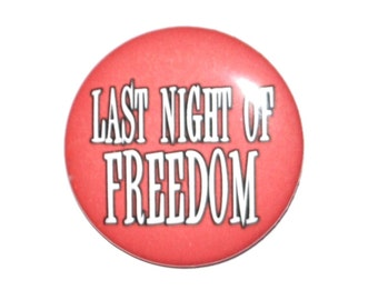 Last Night of Freedom Bachelorette Bachelor Party stag party guys night out ladies night girls night out 2 1/4 inch pinback button