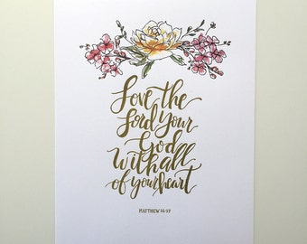 Matthew 22:37 Hand Lettered and Watercolor Art Print