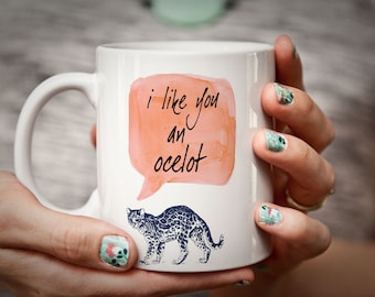 I Like You an Ocelot Funny Humorous Valentines Coffee Mug Valentines Day Gift for Her Nerdy Mug Nerd Gift I Love You Pun Punny Animal  Mug