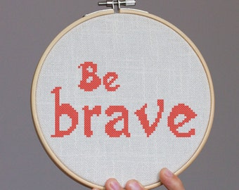 Be brave - Cross stitch pattern, inspirational quote, embroidery pattern, Pdf PATTERN ONLY (Q005)