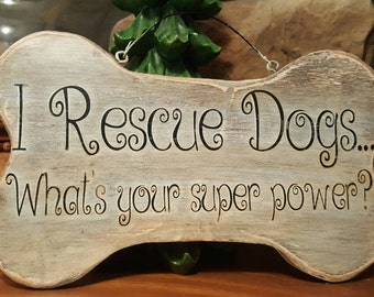 I RESCUE DOGS, what's your super power?...solid wood sign, Rustic Treasures from Jordan's Designs...puppy, dog bone