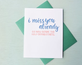 Letterpress Goodbye Card - Hand Lettering - I Miss You Already, Go Before the Ugly Crying Starts - BYE-551