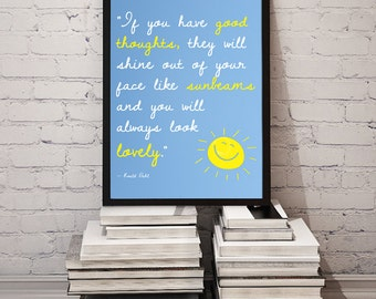 Roald Dahl Sunbeams Quote / If you have good thoughts, they will shine out of your face like sunbeams // Printable,  Instant Download!