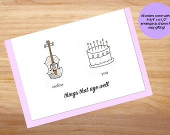 Things that Age Well - Violins, You - Birthday Card, Happy Birthday, Blank Card