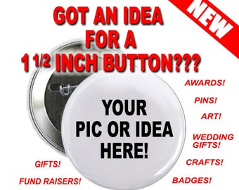 90 Custom 1 1/2 inch Buttons Personalized