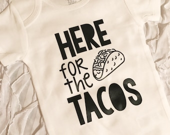Here for the Tacos. Cinco De mayo. Taco shirt. Cinco de mayo bodysuit. love tacos. Taco Tuesday. Funny Taco shirt. Taco Love shirt. Tacos