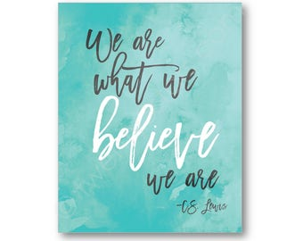 We Are What We Believe Poster, Custom Watercolor Art Print, C.S. Lewis Quote Art, Motivational Wall Art, Inspirational Art, CS Lewis Canvas