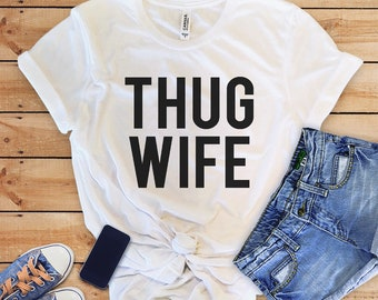 Thug Wife, Mrs shirt, Wedding shirt, Wifey shirt, bride shirt, woman tee, Bridal Shower gift, bride shirt, Funny shirt, for her, Wifey shirt
