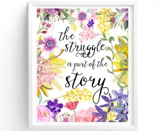 Printable print Wall Art, the struggle is part of the story