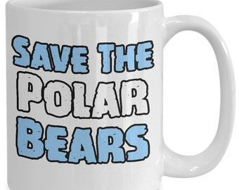 Save Polar Bear Mug - 11oz and 15oz Ceramic Mugs for Coffee or Tea