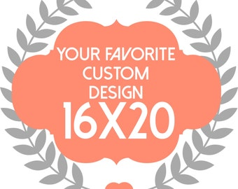 Custom design 16x20 PRINTABLE-Instant Download-Home Decor