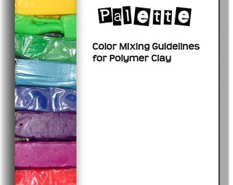 The Polymer Palette Color Mixing Guidelines for Polymer Clay eBook