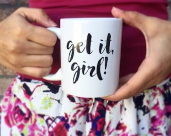 Get It, Girl Mug | Graduation Gift for Her | Graduation Mug | Inspirational Mug | Coffee Mugs With Sayings | Coffee Lovers Gift | Cute Offic