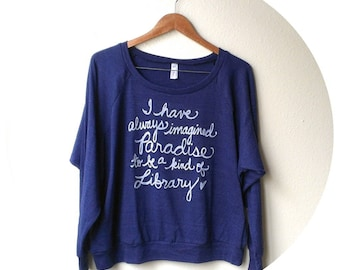 "Jorge Luis Borges ""I have always imagined Paradise"". Library Book Lover. Slouchy Pullover with WHITE INK. Made To Order"
