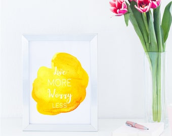 Digital Download Live More Worry Less Yellow Watercolor Paint Splatter Printable