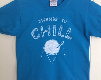 License to Chill, Shave Ice, Snow Cone,  T shirts for Children Kids