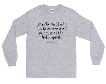 Christmas Shirt | Scripture Shirt | For the Child that has been Conceived in Her is of the Holy Spirit | Long Sleeve T-Shirt | Scripture