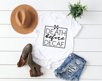 Death Before Decaf Tee, Coffee Saying Shirts, Gifts For Her, Gifts For Women, Graphic Tees, Women's Muscle Tank, Gifts For Moms, Women's Tee