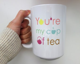 You're My Cup of Tea - Mug - Tea Cup - Coffee Mugs with Sayings - Valentines Day - For Mom - Gift - For Her - Best Friend