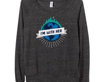 I'm With Her Earth Day Shirt | Climate Change Shirt | Women's Pullover | Environmental Shirt | Earth Day Shirt Mother Earth | Global Warming