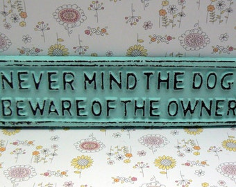 Never Mind the Dog Beware of the Owner Sign Beach Light Blue Wall Gate Fence Porch Door Sign Shabby Elegance Funny Humorous Warning Plaque