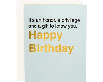 Birthday card - it's an honor, a privilege and gift to know you letterpress and gold foil funny