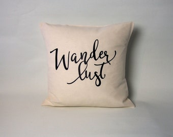 Wanderlust pillow cover - quote pillow - pillow case / cushion case - throw pillow with quote - 16x16, 18x8, 20x20, 24x24, 26x26""