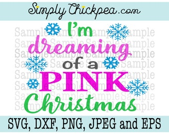 SVG, DXF, PNG, cutting file Jpeg and Eps - I'm Dreaming of a Pink Christmas - Vinyl - Snowflakes - Silhouette Cameo - Cricut - Iron On