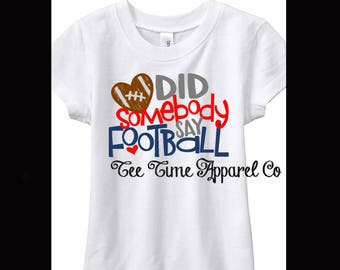Did Somebody Say Football Childrens Tee