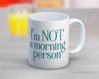I'm Not A Morning Persion // Coffee Mug