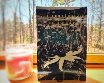 Your Mountains Are Not Like Mine - Poetry Book/Poetry Chapbook