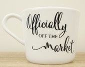Officially Off The Market mug, Engagement mug, Engagement announcement, Bride mug, Wife mug, Wife gift, Gift for her, Engagement Gift,