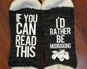 Mens Socks. If you can read this id rather be Mudbogging and much more! Custom to your needs! Customizable