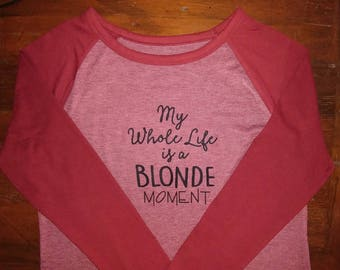 My Whole Life Is a Blonde Moment Tee. Blonde Joke. Mom Gift. Teen Gift. Stocking Stuffer.
