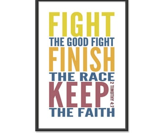 Bible Print / Scripture Poster - Fight the Good Fight, Finish the Race, Keep the Faith 13x19 Art Print or 8.5x11 Print