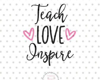 Teach Love Inspire SVG, teacher svg, dxf and png instant download, teacher appreciation SVG for Cricut and Silhouette, teacher life SVG
