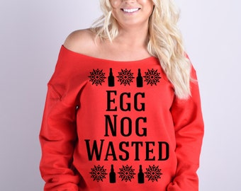 Egg Nog Wasted Sweatshirt. Slouchy off the Shoulder Party Sweater. XMas Sweatshirt. Holiday Party Sweater. Christmas Sweater.