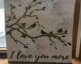 I Love You More Laser Engraved On old Barnwood