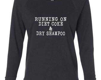 Running on Diet Coke & Dry Shampoo Sweatshirt, Weekend Wear, Raglan, Fall 2017