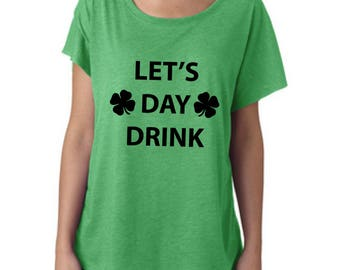 Let's Day Drink Shirt, Irish, St Patricks Day, St pattys day shirt, irish shirt, drinking shirt, st patricks day shirt, st patty's day