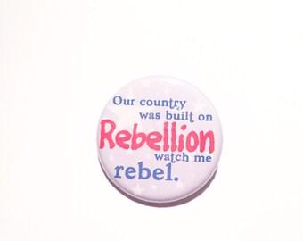 Watch Me Rebel Rebellion Button Pin 1.25 in
