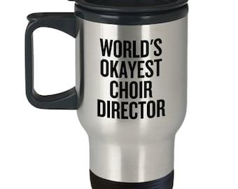 Funny Choir Director Gift - Choir Travel Mug - World's Okayest Choir Director