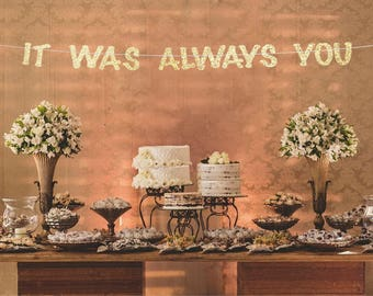 It was always you, Bridal shower banner, bachelorette banner, bridal shower decorations, hen party banner, engagement banner