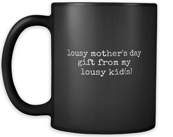 Mother's Day Mug from my Lousy Kids, all black